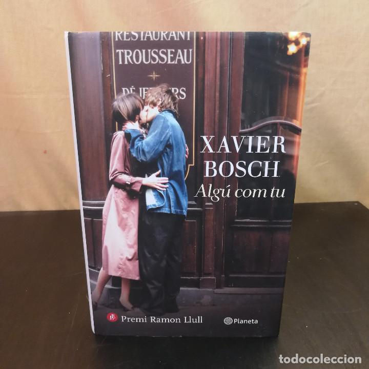 ALGÚ COM TU - XAVIER BOSCH - 2015 - EDITORIAL PLANETA (Libros de Segunda Mano (posteriores a 1936) - Literatura - Narrativa - Novela Romántica)