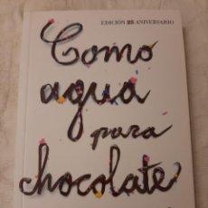 Libros de segunda mano: COMO AGUA PARA CHOCOLATE - LAURA ESQUIVEL - EDICIÓN 25 ANIVERSARIO - 2014. Lote 215966758