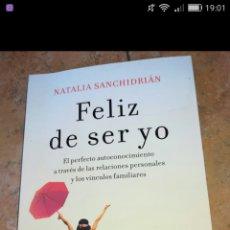Libros de segunda mano: FELIZ DE SER YO. NATALIA SANCHIDRIAN. LIBRO NUEVO. Lote 215966920
