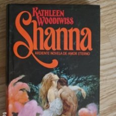 Livros em segunda mão: SHANNA ARDIENTE NOVELA DE AMOR ETERNO KATHLEEN WOODIWISS AÑO 1982. Lote 221110280