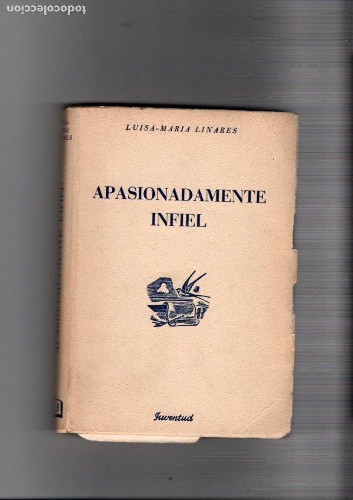 APASIONADAMENTE INFIEL. LUISA-MARIA LINARES. EDITORIAL JUVENTUD, 1ª EDICION 1955 (Libros de Segunda Mano (posteriores a 1936) - Literatura - Narrativa - Novela Romántica)