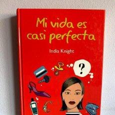 Libros de segunda mano: MI VIDA ES CASI PERFECTA . INDIA KNIGHT. Lote 221949775