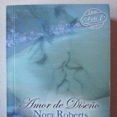 Libros de segunda mano: AMOR DE DISEÑO DE NORA ROBERTS. Lote 222434178
