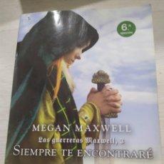 Libros de segunda mano: MEGAN MAXWELL - LAS GUERRERAS MAXWELL, 3: SIEMPRE TE ENCONTRARÉ. Lote 223486270