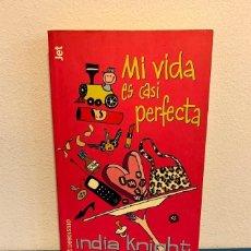 Libros de segunda mano: MI VIDA ES CASI PERFECTA . INDIA KNIGHT. Lote 223512012
