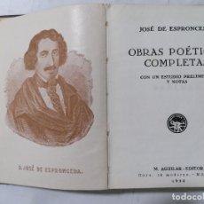 Libros de segunda mano: OBRAS POETICAS COMPLETAS POR JOSE DE ESPRONCEDA AÑO 1936, EDITOR M. AGUILAR. Lote 228031995