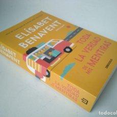 Libros de segunda mano: ELÍSABET BENAVENT. TODA LA VERDAD DE MIS MENTIRAS. Lote 228215065