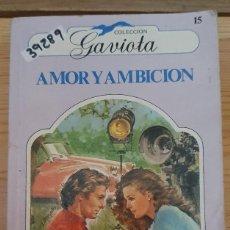 Libros de segunda mano: 39298 - NOVELA ROMANTICA - COLECCION GAVIOTA - AMOR Y AMBICION - Nº 15. Lote 236334710