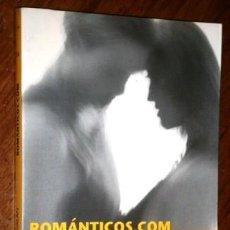 Libros de segunda mano: ROMÁNTICOS.COM POR TINO PERTIERRA Y LUCÍA GALÁN DE ED. ALBA EN BARCELONA 2002. Lote 239960870