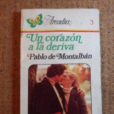 Libros de segunda mano: NOVELA ARCADIA DE PABLO DE MONTALBAN EN UN CORAZON A LA DERIVA Nº 3. Lote 243501075