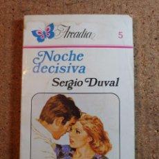 Libros de segunda mano: NOVELA ARCADIA DE SERGIO DUVAL EN NOCHE DECISIVA Nº 5. Lote 243501125