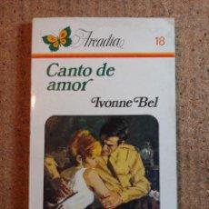 Libros de segunda mano: NOVELA ARCADIA DE IVONNE BEL EN CANTO DE AMOR Nº 18. Lote 243501330