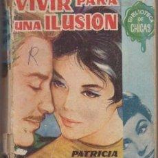 Libros de segunda mano: MONTES, PATRICIA. VIVIR PARA UNA ILUSION. BIBLIOTECA DE CHICAS Nº 215 A-NOVROM-3246. Lote 244519885