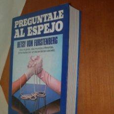 Libros de segunda mano: PREGUNTALE AL ESPEJO / BETSY VON FURSTENBERG. Lote 254065555