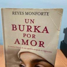 Libros de segunda mano: UN BURKA POR AMOR. REYES MONTFORTE. COLECCIÓN BOOKET. MADRID 2009.. Lote 261237445