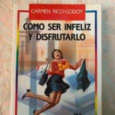 Libros de segunda mano: COMO SER INFELIZ Y DISFRUTARLO, CARMEN RICO GODOY. Lote 264253196