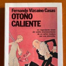 Libros de segunda mano: OTOÑO CALIENTE. FERNANDO VIZCAINO CASAS.. Lote 271594133