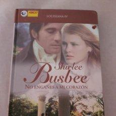 Libros de segunda mano: 49637 - NO ENGAÑES A MI CORAZON - POR SHIRLEE BUSBEE - (LOUSIANA IV) - EDITA RBA - AÑO 2008. Lote 277677978