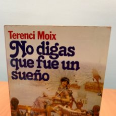 Libros de segunda mano: NO DIGAS QUE FUE UN SUEÑO. TERENCI MOIX. EDITORIAL PLANETA BARCELONA 1987.. Lote 277727658