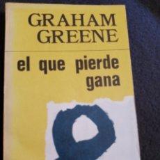 Libros de segunda mano: GRAHAM GREENE.EL QUE PIERDE GANA. Lote 297100593