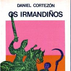 Libros de segunda mano: OS IRMANDIÑOS. DANIEL CORTEZÓN. EDICIÓS DO CASTRO 1978.. Lote 94803162
