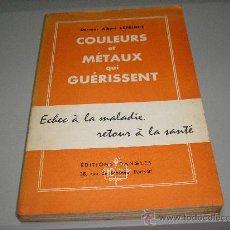 Libros de segunda mano: COULEURS ET MÉTAUX QUI GUÉRISSENT (DOCTEUR ALBERT LEPRINCE). Lote 27025279