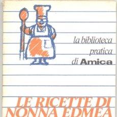Libros de segunda mano: LA BIBLIOTECA PRATICA DI AMICA LE RICETTE DI NONNA EDMEA. Lote 9857324