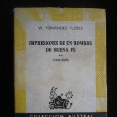 Libros de segunda mano: IMPRESIONES DE UN HOMBRE DE BUENA FE. W.FERNANDEZ FLOREZ. COLEC.AUSTRAL.1ED. 1964 254 PAG.. Lote 18203716