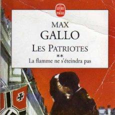Libros de segunda mano: LES PATRIOTES - LA FAMME NE S'ÉTEINDRA PAS - MAX GALLO - FAYARD 2001 - EN FRANCÉS. Lote 10444002