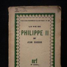Libros de segunda mano: LA VIE DE PHILIPPE II. JEAN CASSOU. GALLIMARD. 1929 234 PAG. Lote 12097401