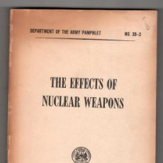 Libros de segunda mano: THE EFFECTS OF NUCLEAR WEAPONS. DEPARTMENT OF THE ARMY PAMPHLET Nº 39-3 MAY 1957. Lote 25515802