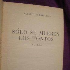 Libros de segunda mano: SOLO SE MUEREN LOS TONTOS. ALVARO DE LA IGLESIA. ED.PLANETA 1º EDICION. 1955. 394 PAG. Lote 15697410