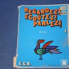 Libros de segunda mano: LIBRO REGARDEZ ! ECOUTEZ ! PARLEZ ! , DE LA EDITORIAL MANGOLD ( MADRID ) , EDICION 1973. Lote 24634957