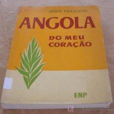 Libros de segunda mano: ANGOLA DO MEU CORAÇÃO - JOÃO FALCATO - ENP.. Lote 17920573