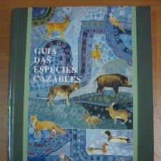 Libros de segunda mano: GUÍA DAS ESPECIES CAZABLES. XUNTA DE GALICIA 1992.. Lote 18130404