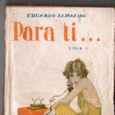 Libros de segunda mano: EDUARDO ZAMACOIS. PARA TI .... LIBRO I. EDIT. RENACIMIENTO MADRID. MEDIDAS ; 12 CM DE ANCHO / 19 CM. Lote 19315301