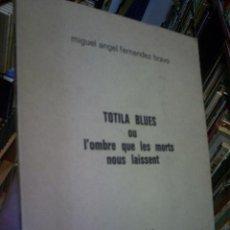 Libros de segunda mano: TOTILA BLUS OU L'OMBRE QUE LES MORTS NOUS LAISSENT MIGUEL ÁNGEL FERNÁNDEZ BRAVO. Lote 20834185