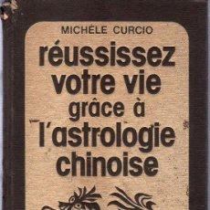 Libros de segunda mano: MICHELE CURCIO. REUSSISSEZ VOTRE VIE GRACE A L`ASTROLOGIE CHINOISE. 1984. 25 X 16 CM. 279 PAGINAS.. Lote 20804772
