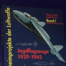 Libros de segunda mano: GEHEIMPROJEKTE DER LUFTWAFFE. BAND I : JAGDFLUGZEUGE 1939-1945 (EN ALEMÁN). Lote 25020915