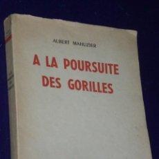 Libros de segunda mano: A LA POURSUITE DES GORILLES (GORILAS, AVENTURAS, CAZA). Lote 27058625