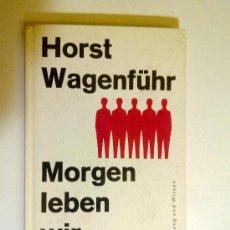 Libros de segunda mano: MORGEN LEBEN WIR ANDERS, HORST WAGENFUHR, 1963. Lote 28046384