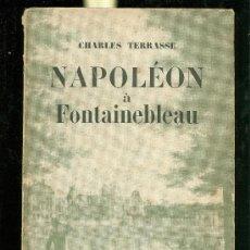 Libros de segunda mano: NAPOLEON A FONTAINEBLEAU. CHARLES TERRASSE. GRASSET. PARIS. 1952. 20X14. 214 PAG. . Lote 28186126