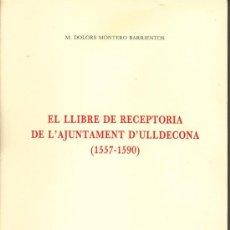 Libros de segunda mano: EL LLIBRE DE RECEPTORIA DE L'AJUNTAMENT D'ULLDECONA (1557-1590). Lote 31203808