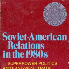 Libros de segunda mano: L. CALDWELL Y W. DIEBOLD. SOVIET-AMERICAN RELATIONS IN THE 1980S. NEW YORK, 1981. DIRI. Lote 17131419