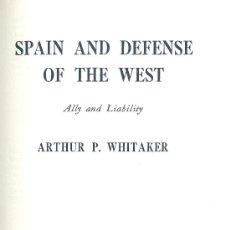 Libros de segunda mano: ARTHUR P. WHITAKER. SPAIN AND DEFENSE OF THE WEST. NEW YORK, 1961. DIRI. Lote 31619997