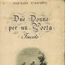 Libros de segunda mano: CAPRIN, GIULIO. DUE DONNE PER UN POETA (UGO FOSCOLO) RACCONTO NELLA STORIA (EN ITALIANO). Lote 31843051