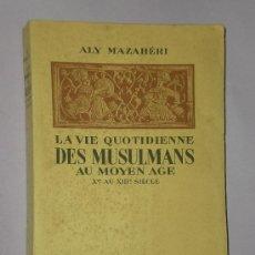 Libros de segunda mano: LA VIE QUOTIDIENNE DES MUSULMANS AL MOYEN AGE, X AU XIII SIÈCLE.. Lote 33267793