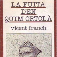 Libros de segunda mano: LA FUITA D'EN QUIM ORTOLÀ (VICENT FRANCH). Lote 33749713