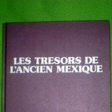 Libros de segunda mano: LES TRESORS DE L´ANCIEN MEXIQUE;M.A.CERVANTES;GEOCOLOR 1978(EN FRANCÉS). Lote 15154850