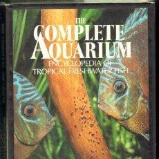 Libros de segunda mano: THE COMPLETE AQUARIUM. ENCYCLOPEDIA OF TROPICAL FRESHWATER FISH (A-IDIO-042). Lote 36205009